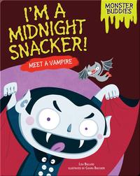 I'm a Midnight Snacker!: Meet a Vampire
