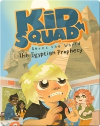 Kid Squad Saves the World: The Egyptian Prophecy