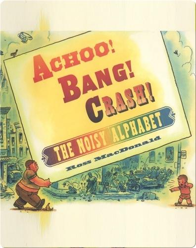 Achoo! Bang! Crash! The Noisy Alphabet