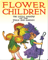 Flower Children: The Little Cousins of the Field and Garden