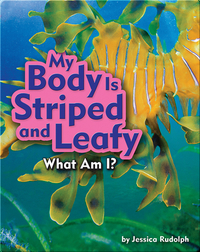My Body Is Striped and Leafy (Leafy Sea Dragon)