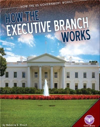 How the Executive Branch Works (How the US Goverment Works)