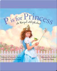 P Is for Princess: A Royal Alphabet