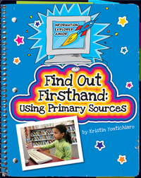Find Out Firsthand: Using Primary Sources