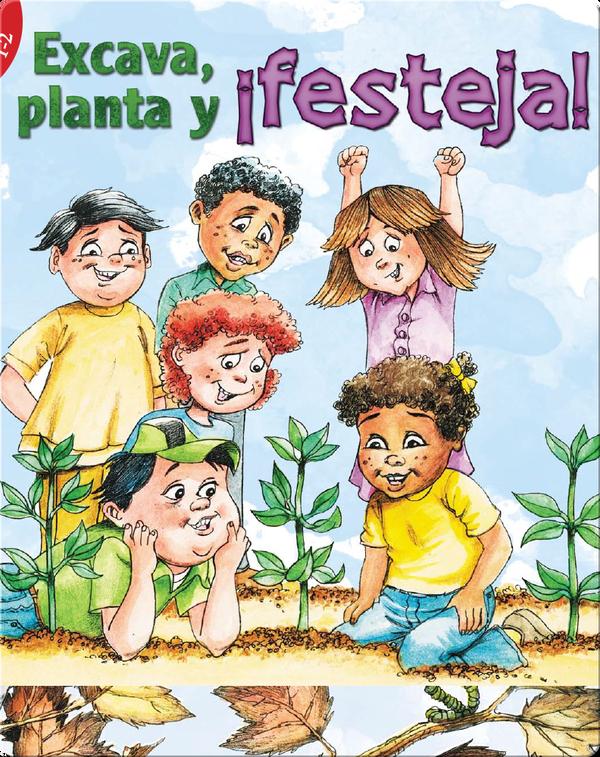 Excava, Planta Y ¡Festeja! (Dig, Plant, Feast!)