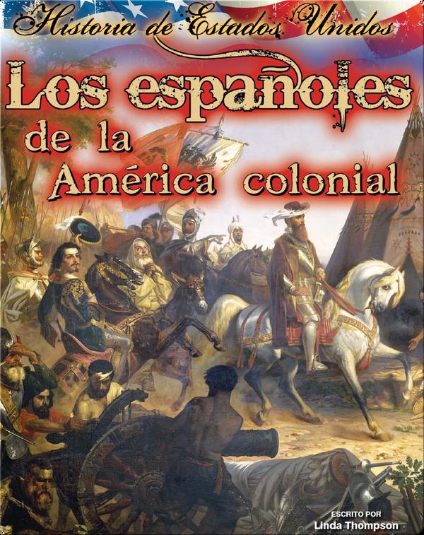 Los españoles de la América colonial (The Spanish in Early America)