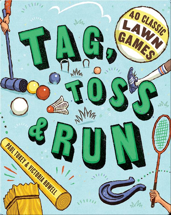 Tag, Toss & Run: 40 Classic Lawn Games