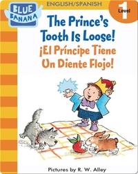 The Prince's Tooth is Loose! (¡El Príncipe Tiene Un Diente Flojo!)