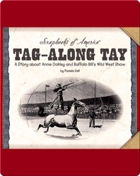Tag-along Tay: A Story about Annie Oakley and Buffalo Bill's Wild West Show