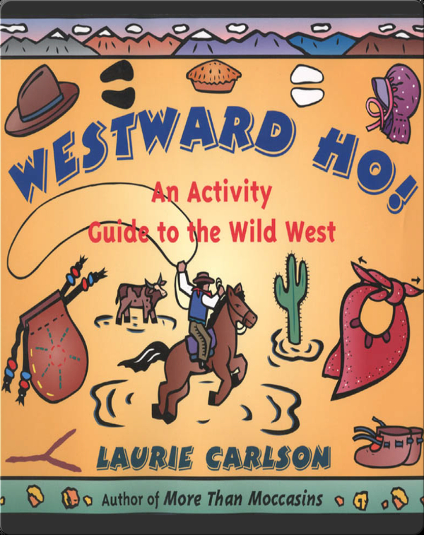 Westward Ho!: An Activity Guide to the Wild West