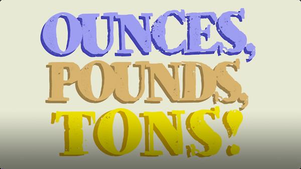 Ounces, Pounds, Tons