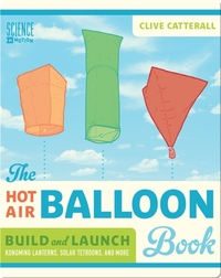 Hot Air Balloon Book: Build and Launch Kongming Lanterns, Solar Tetroons, and More