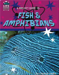 A Project Guide to Fish & Amphibians