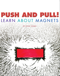 Push and Pull! Learn About Magnets