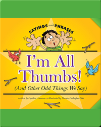 I'm All Thumbs! (And Other Odd Things We Say)