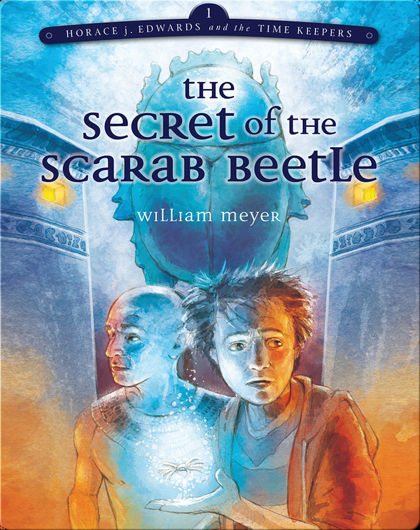 The Secret of the Scarab Beetle (Horace j. Edwards and the Time Keepers #1)