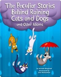 The Peculiar Stories Behind Raining Cats and Dogs and Other Idioms