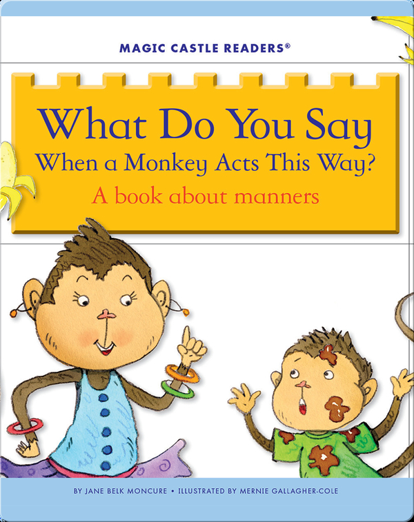 What Do You Say When a Monkey Acts This Way? A Book about Manners