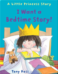 I Want a Bedtime Story! A Little Princess Story