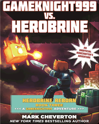Gameknight999 vs. Herobrine: Herobrine Reborn Book Three: A Gameknight999 Adventure: An Unofficial Minecrafter's Adventure