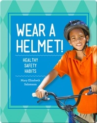 Wear a Helmet!: Healthy Safety Habits