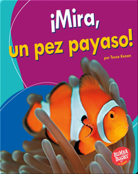¡Mira, un pez payaso! (Look, a Clown Fish!)