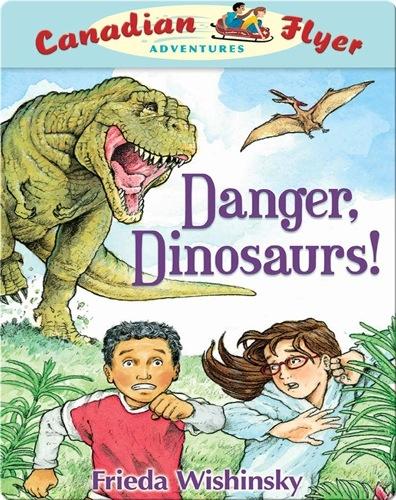 Danger, Dinosaurs! (Canadian Flyer Adventures #2)