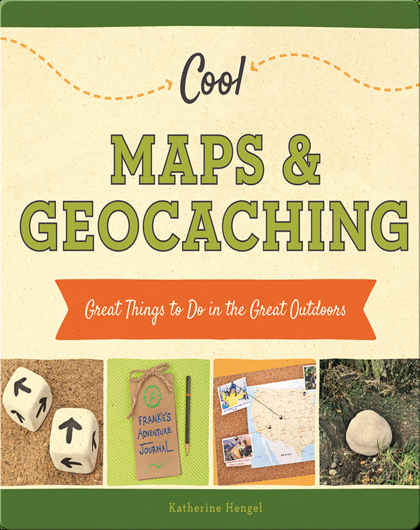 Cool Maps & Geocaching: Great Things to Do in the Great Outdoors