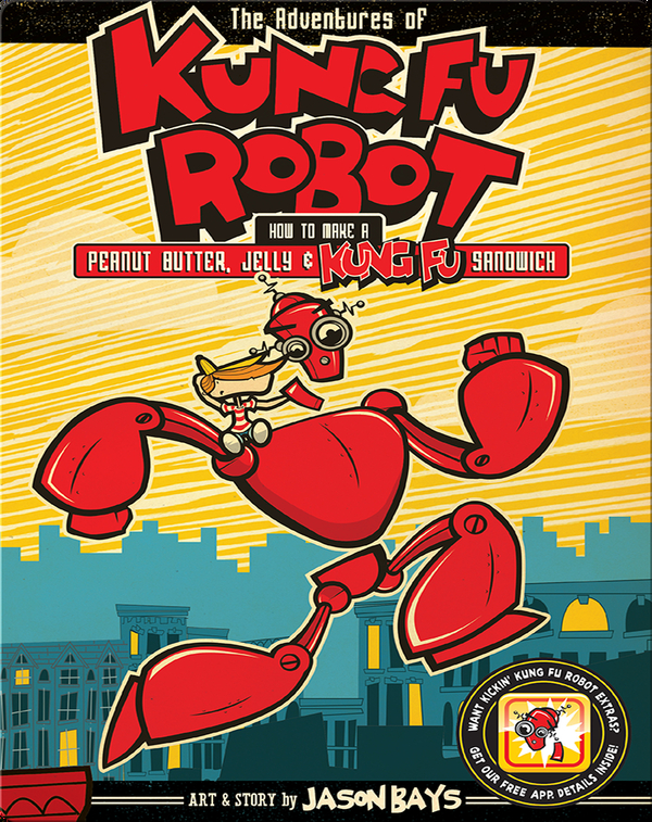 The Adventures of Kung Fu Robot: How to Make a Peanut Butter, Jelly & Kung Fu Sandwich
