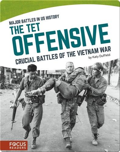 The Tet Offensive: Crucial Battles of the Vietnam War