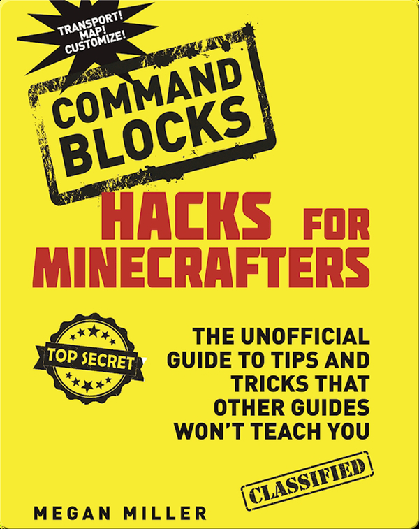 Hacks for Minecrafters: Command Blocks: The Unofficial Guide to Tips and Tricks That Other Guides Won't Teach