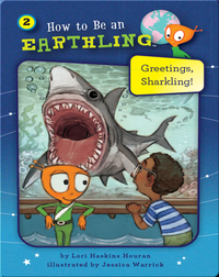 How to Be an Earthling: Greetings, Sharkling!