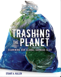 Trashing the Planet: Examining Our Global Garbage Glut