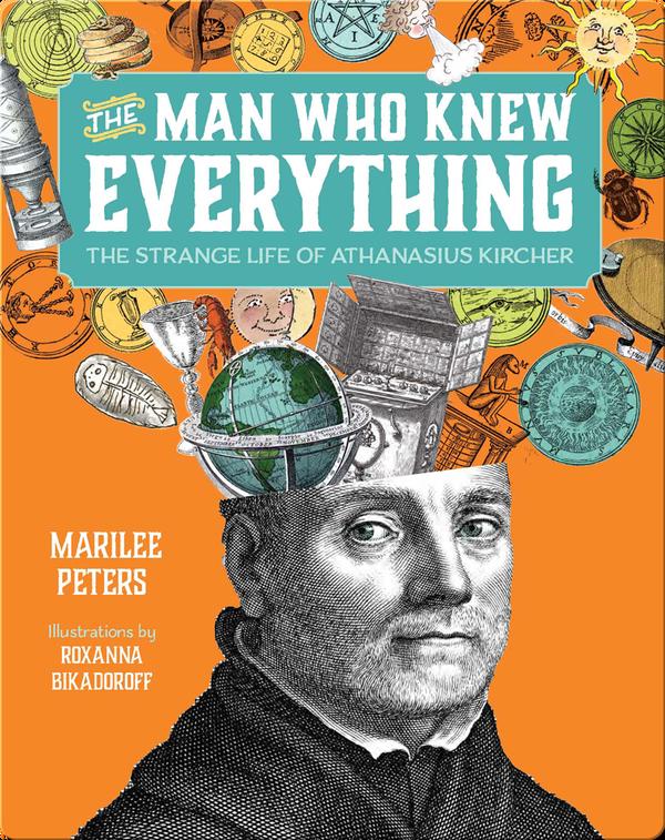 The Man Who Knew Everything: The Strange Life of Athanasius Kircher