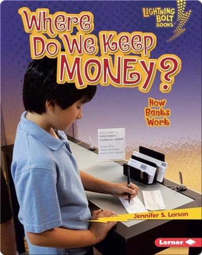 Where Do We Keep Money?: How Banks Work