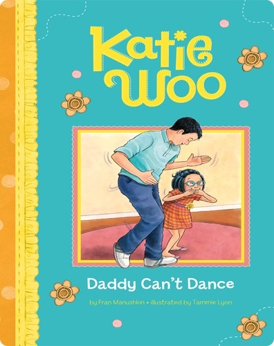 Katie Woo: Daddy Can't Dance