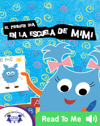 El Primer Día en la Escuela de Mimi
