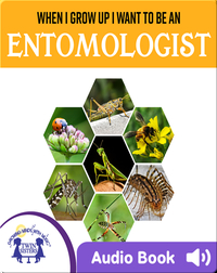 When I Grow Up I Want To Be An Entomologist