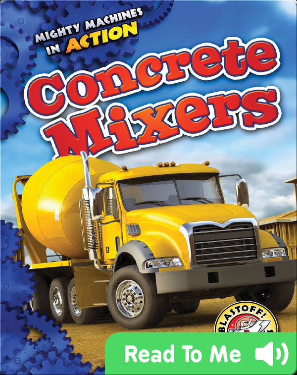 Mighty Machines in Action: Concrete Mixers