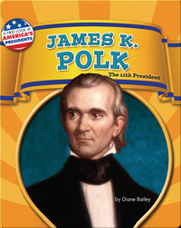 James K. Polk: The 11th President
