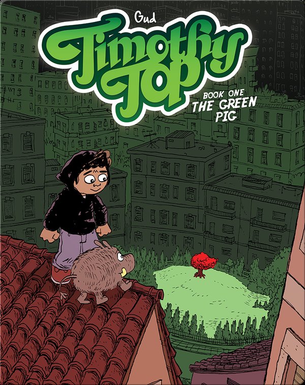 Timothy Top Book One: The Green Pig
