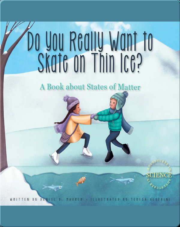 Do You Really Want to Skate on Thin Ice?: A Book about States of Matter