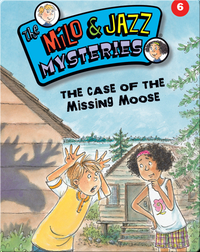 The Milo & Jazz Mysteries: The Case of the Missing Moose