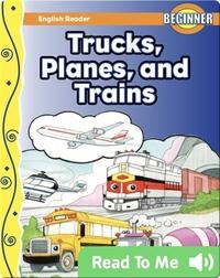 Trucks, Planes, and Trains