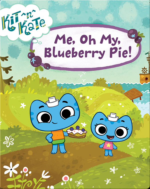 Kit ^n^ Kate: Me, Oh My, Blueberry Pie!