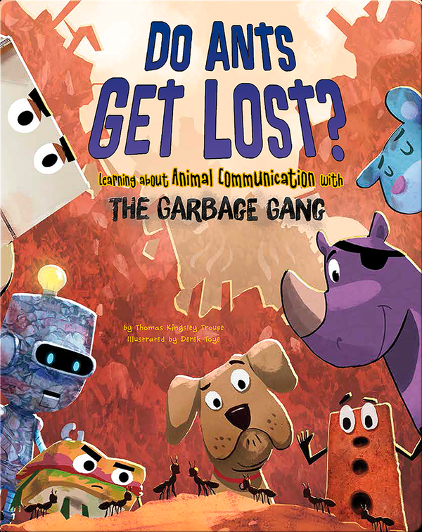 Do Ants Get Lost? : Learning about Animal Communication with the Garbage Gang