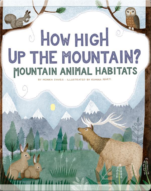 How High up the Mountain?: Mountain Animal Habitats