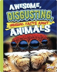 Awesome, Disgusting, Unusual Facts about Animals