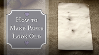 How to Make Paper Look Old