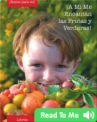 A Mi Me Encantan las Frutas y Verduras (I Love Fruits and Veggies)